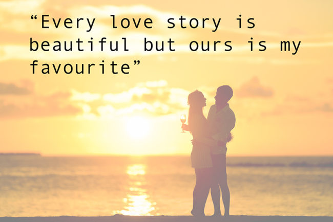 The Most Romantic Quotes for Your Wedding Day every love story is beautiful but ours is my favourite
