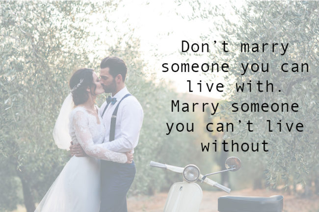 The Most Romantic Quotes for Your Wedding Day don't marry someone you can live with